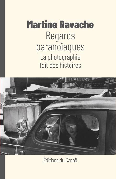 Regards paranoïaques ; la photographie fait des histoires