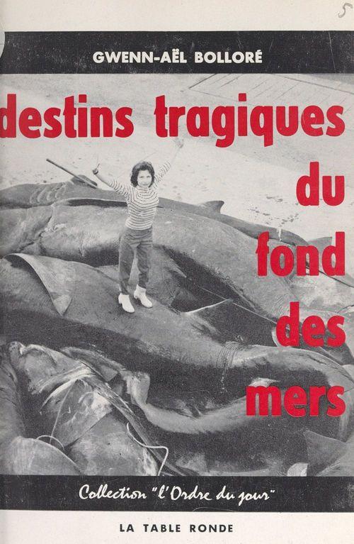 Destins tragiques du fond des mers  - Gwenn-Aël Bolloré