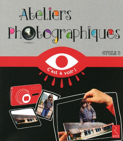 Ateliers photographiques ; cycle 3
