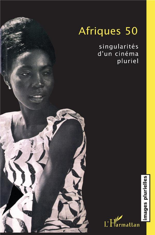 Afriques 50 ; singularités d'un cinéma pluriel