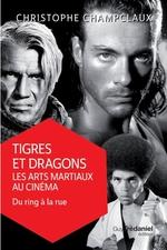 Tigres et dragons, les arts martiaux au cinéma 2  - Christophe Champclaux