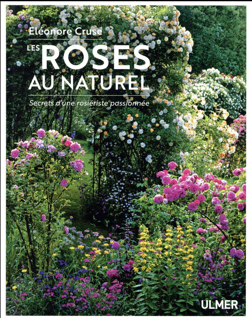 les roses au naturel ; secrets d'une rosiériste passionnée