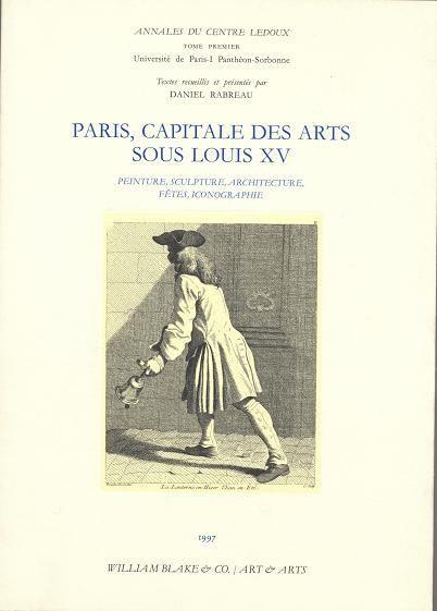 Paris, capitale des arts sous Louis XV ; peinture, sculpture, architecture, fêtes, iconographie
