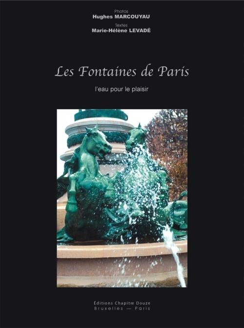 Les fontaines de Paris ; l'eau pour le plaisir