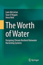 The Worth of Water  - Anna Reid - Liam Mccarton - Sean O'Hogain