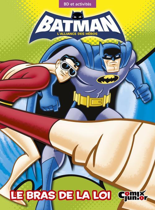 Batman - l'alliance des héros ; le bras de la loi