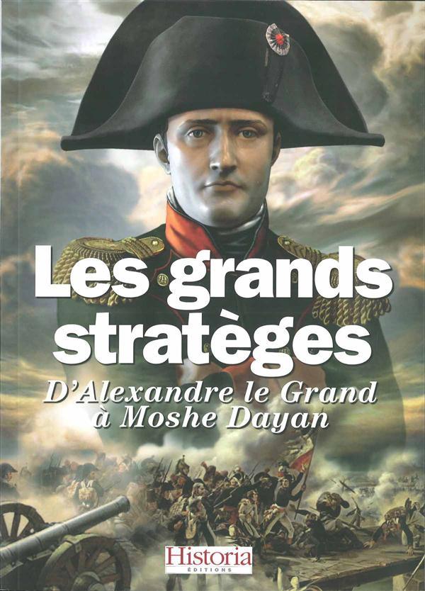 Les grands strateges ; d'alexandre le grand a moshe dayan