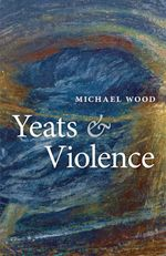 Yeats and Violence  - Michael Wood
