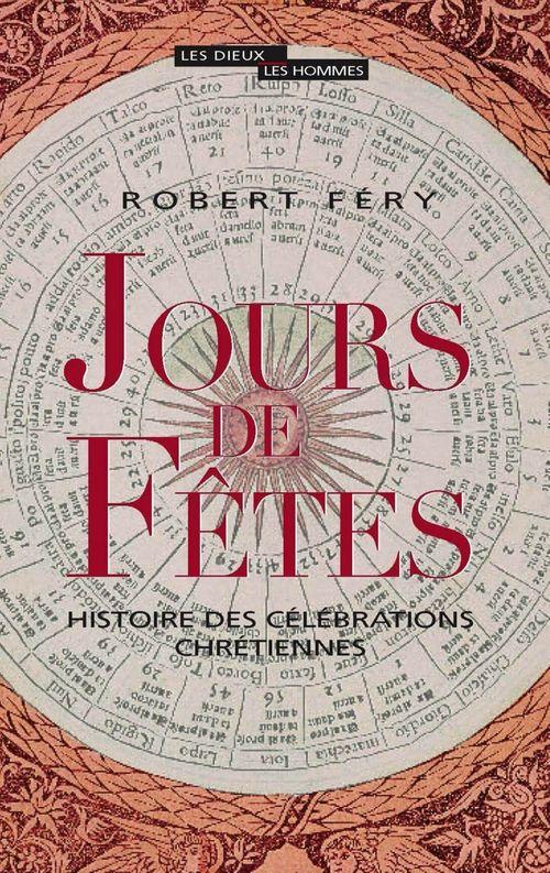 Jours de fêtes ; histoire des célébrations chrétiennes