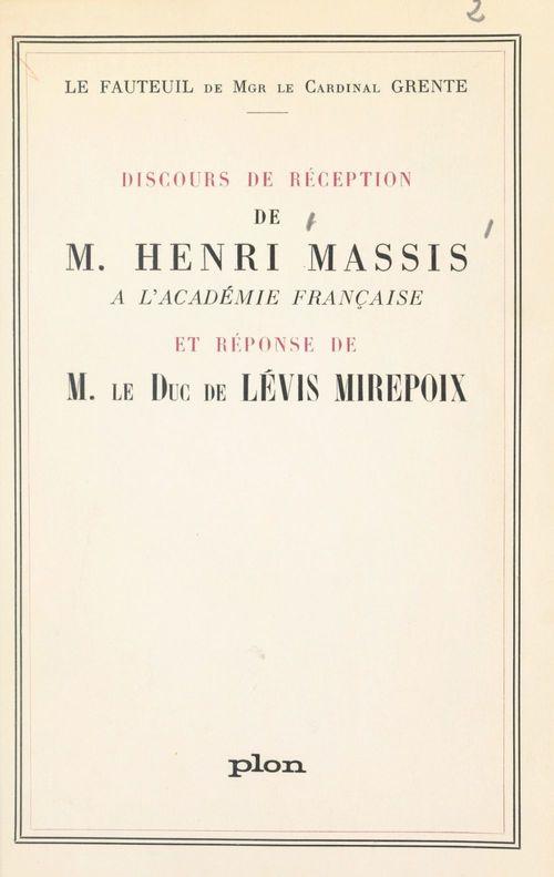 Fauteuil de Mgr le cardinal Grente : Discours de réception de M. Henri Massis à l'Académie française