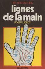 Les secrets des lignes de la main  - Roger Morot