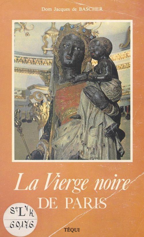 La Vierge noire de Paris  - Jacques de Bascher