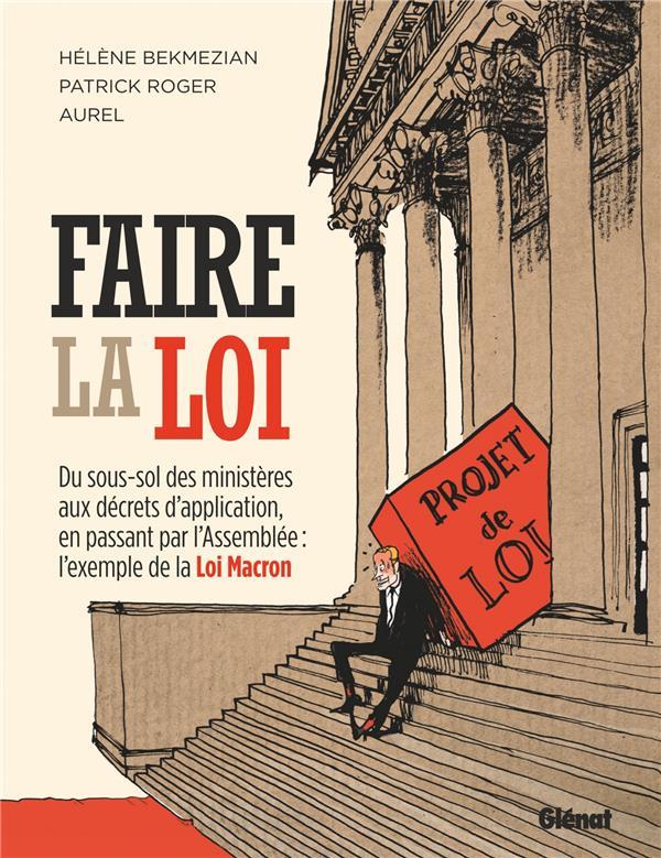 Faire la loi ; du sous-sol des ministères aux décrets d'application, en passant par l'Assemblée : l'exemple de la Loi Macron