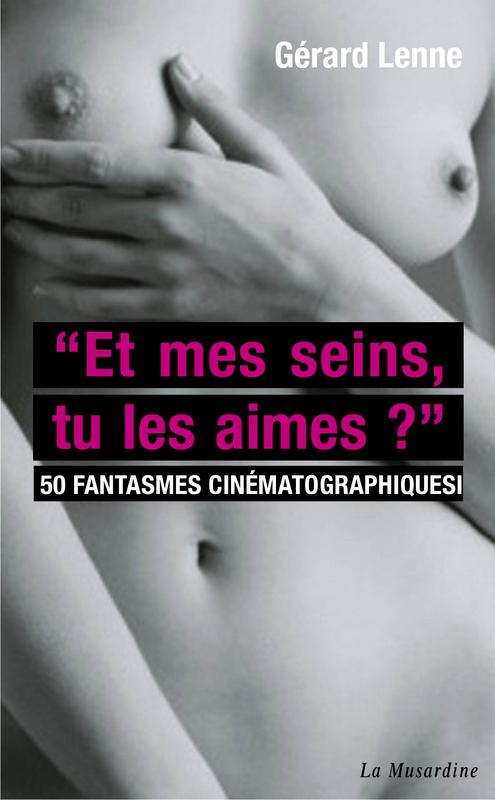 Et mes seins, tu les aimes ? 50 fantasmes cinématographiques