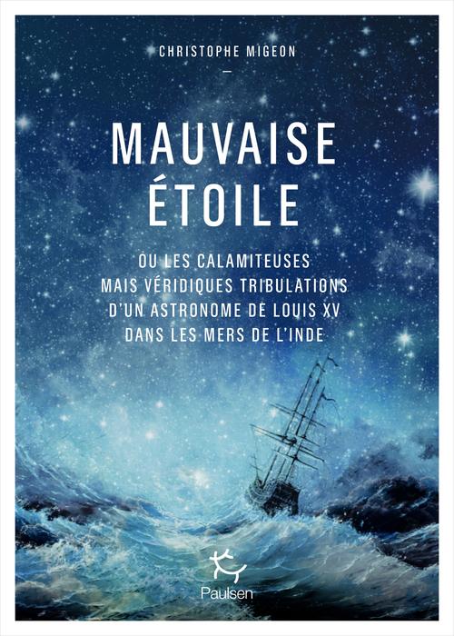 Mauvaise étoile ou les calamiteuses mais véridiques tribulations d'un astronome de Louis XV dans les mers de l'Inde