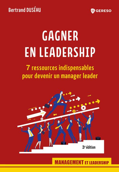 gagner en leadership ; 7 ressources indispensables pour devenir un manager leader (3e édition)