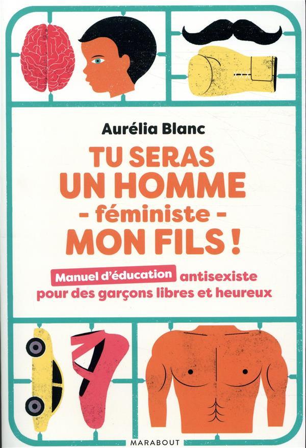 Tu seras un homme féministe mon fils ! manuel d'éducation antisexiste pour des garçons libres et heureux