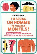 Couverture de Tu Seras Un Homme -Feministe - Mon Fils !