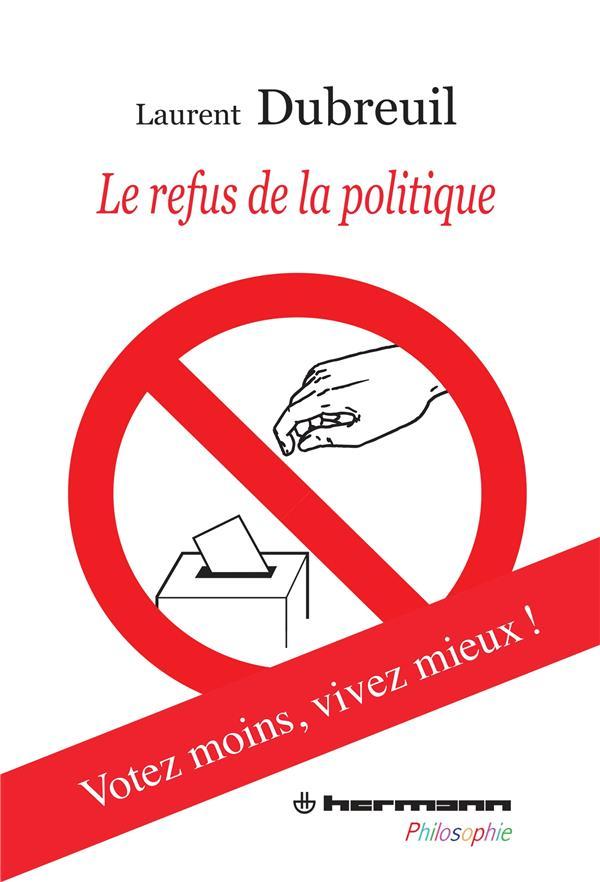 Le refus de la politique ; votez moins, vivez mieux !