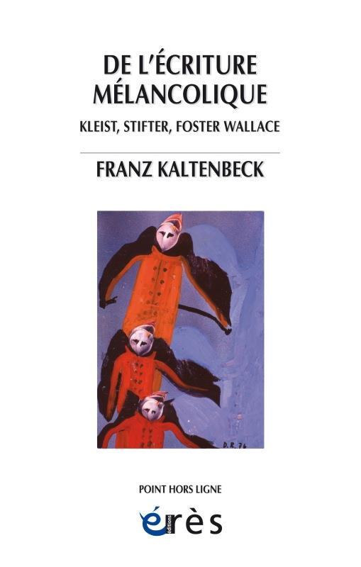 De l'écriture mélancolique ; Kleist, Stifter, Nerval, Foster Wallace