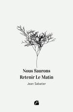 Vente Livre Numérique : Nous saurons retenir le matin  - Jean Sabatier