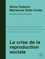Couverture de Crise De La Reproduction (La) - Entretiens Avec Silvia Federici Et Mariarosa Dalla Costa