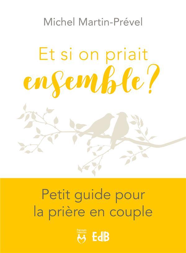ET SI ON PRIAIT ENSEMBLE? - PETIT GUIDE POUR LA PRIERE EN COUPLE