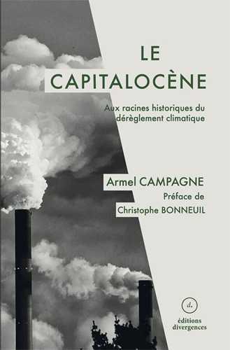 Le capitalocène ; aux racines historiques du dérèglement climatique