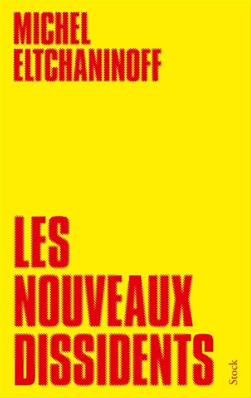 Les nouveaux dissidents  - Michel Eltchaninoff