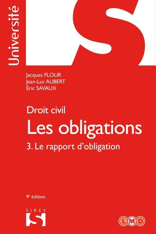 Droit civil ; les obligations t.3 ; le rapport d'obligation (9e édition)