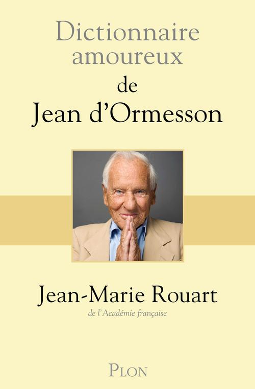 Dictionnaire amoureux de Jean d'Ormesson  - Jean-Marie ROUART