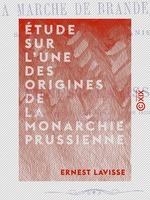 Étude sur l'une des origines de la monarchie prussienne  - Ernest Lavisse