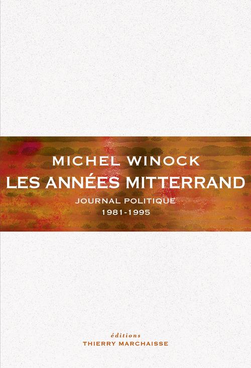 Les annees mitterrand - journal politique 1981-1995