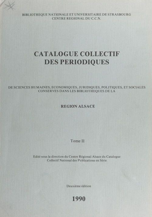 Catalogue collectif des périodiques de sciences humaines, économiques, juridiques, politiques et sociales conservés dans les bibliothèques de la région Alsace (2)