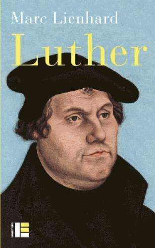 Luther ; ses sources, sa pensée, sa trace dans l'histoire