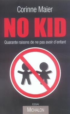 No Kid ; Quarante Raisons De Ne Pas Avoir D'Enfants