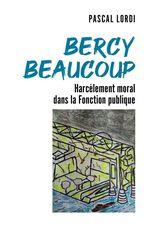 Bercy beaucoup ; harcèlement moral dans la fonction publique  - Pascal Lordi