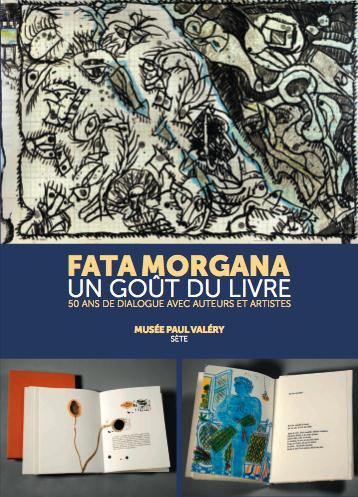 Fata Morgana, un goût du livre ; 50 ans de dialogue avec artistes et auteurs