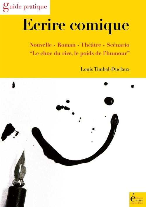 écrire comique ; nouvelle, roman, théâtre, scénario