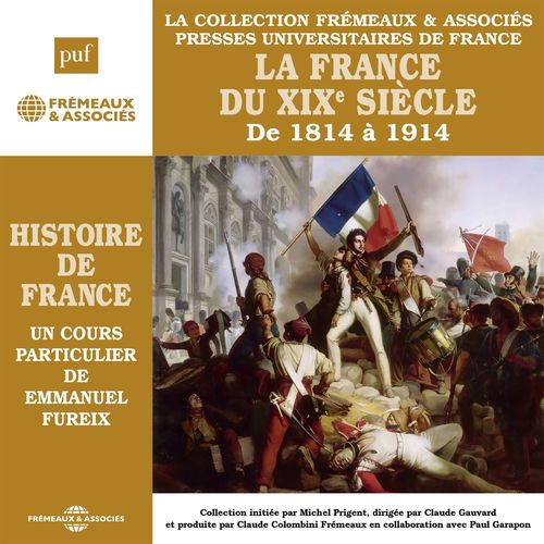 Histoire de France (Vol. 6) - La France du XIXe siècle de 1814 à 1914
