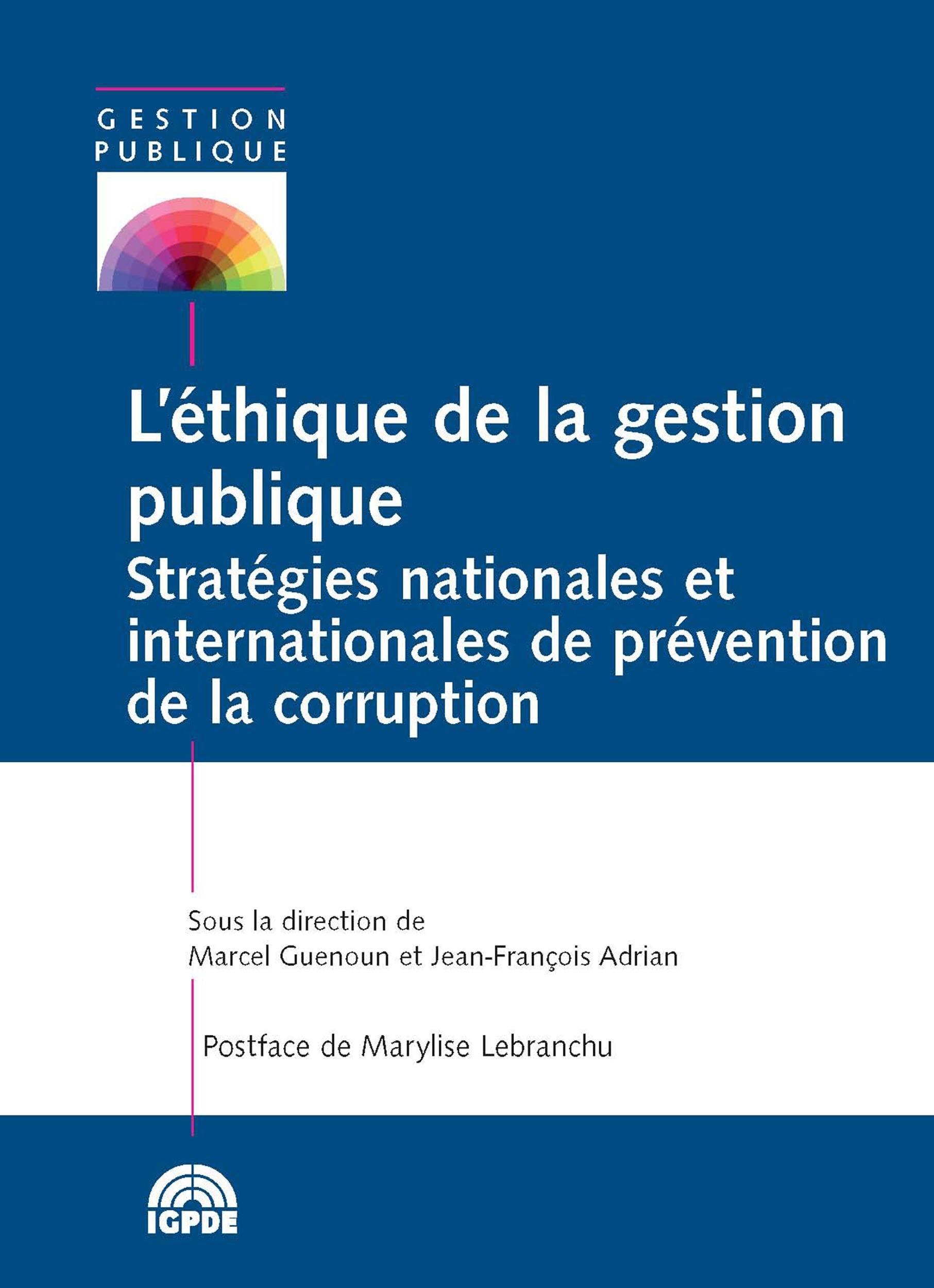 L'éthique de la gestion publique ; stratégies nationales et internationales de prévention de la corruption