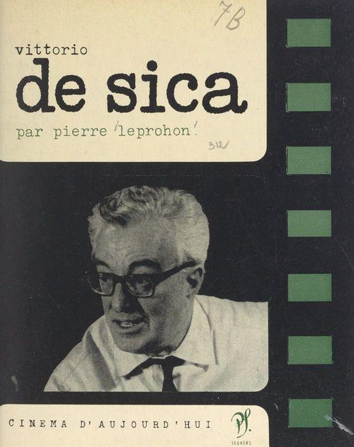 Vittorio de Sica  - Pierre Leprohon