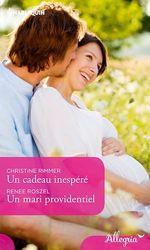 Un cadeau inespéré - Un mari providentiel  - Christine Rimmer - Renée Roszel