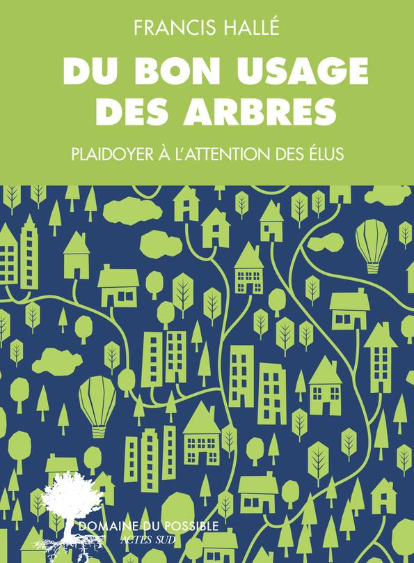 Du Bon Usage Des Arbres ; Un Plaidoyer A L'Attention Des Elus Et Des Enarques