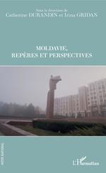 Moldavie Repères et perspectives  - Irina Gridan - Catherine Durandin
