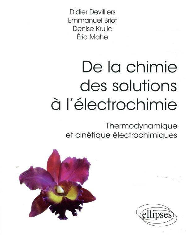 De la chimie des solutions à l'électrochimie ; thermodynamique et cinétique électrochimiques