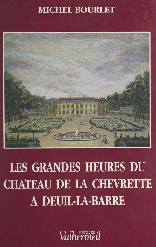 Les grandes heures du château de la Chevrette à Deuil-la-Barre