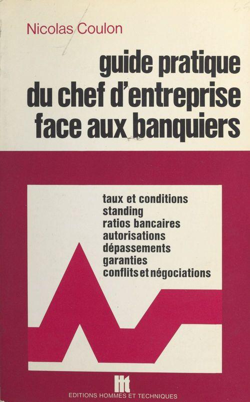 Guide pratique du chef d'entreprise face aux banquiers