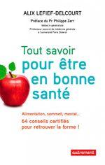 Vente Livre Numérique : Tout savoir pour être en bonne santé. Alimentation, sommeil, mental... 64 conseils certifiés pour retrouver la forme !  - Alix Lefief-Delcourt