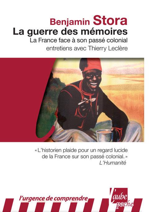 La guerre des mémoires ; la France face à son passé colonial ; entretiens avec Thierry Leclère